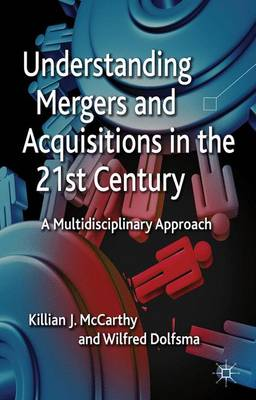 Understanding Mergers and Acquisitions in the 21st Century: A Multidisciplinary Approach (Hardback)