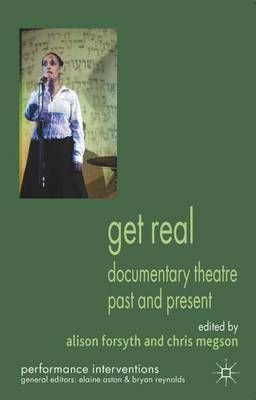 Get Real: Documentary Theatre Past and Present - Performance Interventions (Paperback)