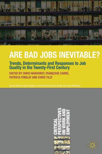 Are Bad Jobs Inevitable?: Trends, Determinants and Responses to Job Quality in the Twenty-First Century - Critical Perspectives on Work and Employment (Paperback)