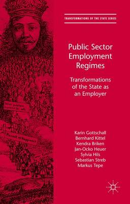 Public Sector Employment Regimes: Transformations of the State as an Employer - Transformations of the State (Hardback)