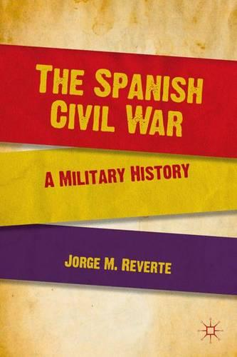 The Spanish Civil War: A Military History (Hardback)