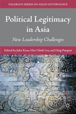 Political Legitimacy in Asia: New Leadership Challenges - Palgrave Series in Asian Governance (Hardback)