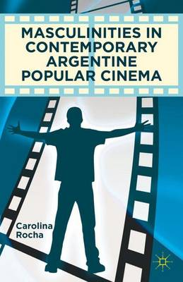 Masculinities in Contemporary Argentine Popular Cinema (Hardback)