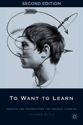 To Want to Learn: Insights and Provocations for Engaged Learning (Paperback)