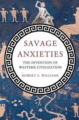 Savage Anxieties: The Invention of Western Civilization (Hardback)