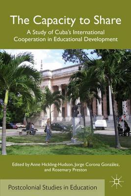 The Capacity to Share: A Study of Cuba's International Cooperation in Educational Development - Postcolonial Studies in Education (Hardback)