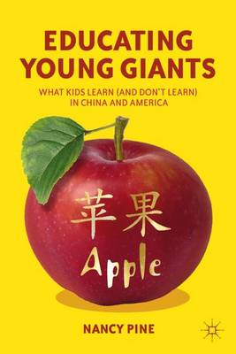 Educating Young Giants: What Kids Learn (And Don't Learn) in China and America (Hardback)