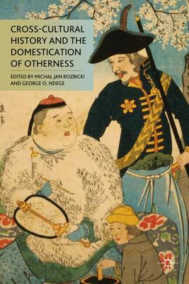 Cross-Cultural History and the Domestication of Otherness (Hardback)