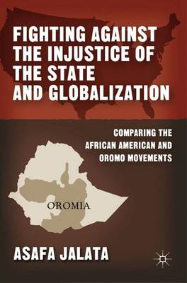 Fighting Against the Injustice of the State and Globalization: Comparing the African American and Oromo Movements (Paperback)