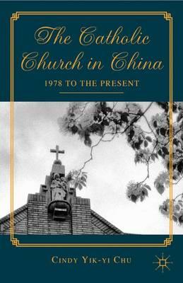 The Catholic Church in China: 1978 to the Present (Hardback)
