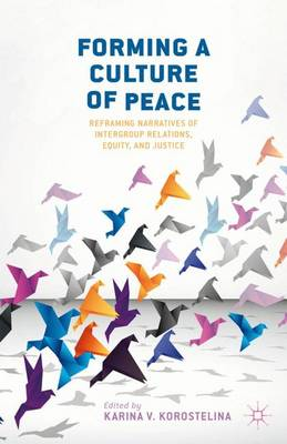 Forming a Culture of Peace: Reframing Narratives of Intergroup Relations, Equity, and Justice (Hardback)