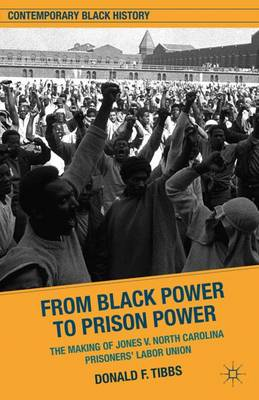 From Black Power to Prison Power: The Making of Jones V. North Carolina Prisoners' Labor Union - Contemporary Black History (Hardback)