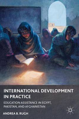 International Development in Practice: Education Assistance in Egypt, Pakistan, and Afghanistan (Hardback)
