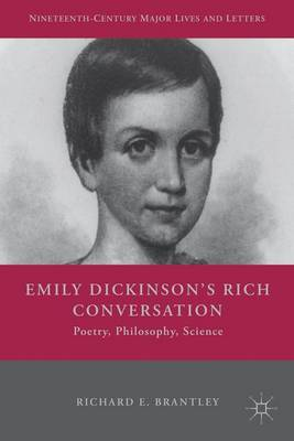 Emily Dickinson's Rich Conversation: Poetry, Philosophy, Science - Nineteenth-Century Major Lives and Letters (Hardback)