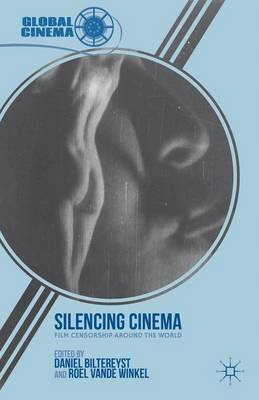 Silencing Cinema: Film Censorship around the World - Global Cinema (Hardback)