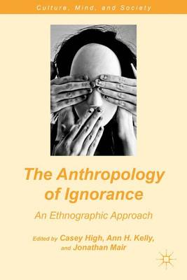 The Anthropology of Ignorance: An Ethnographic Approach - Culture, Mind, and Society (Hardback)