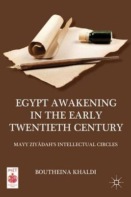 Egypt Awakening in the Early Twentieth Century: Mayy Ziyadah's Intellectual Circles - Middle East Today (Hardback)