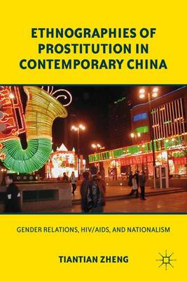 Ethnographies of Prostitution in Contemporary China: Gender Relations, HIV/AIDS, and Nationalism (Paperback)
