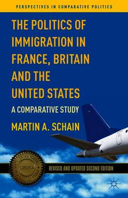 The Politics of Immigration in France, Britain, and the United States: A Comparative Study - Perspectives in Comparative Politics (Paperback)