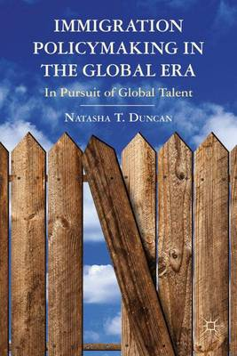 Immigration Policymaking in the Global Era: In Pursuit of Global Talent (Hardback)