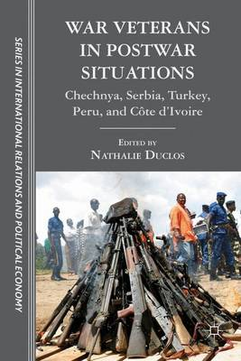 War Veterans in Postwar Situations: Chechnya, Serbia, Turkey, Peru, and Cote d'Ivoire - The Sciences Po Series in International Relations and Political Economy (Hardback)