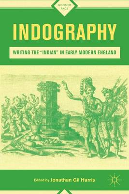 """Indography: Writing the """"Indian"""" in Early Modern England - Signs of Race (Hardback)"""