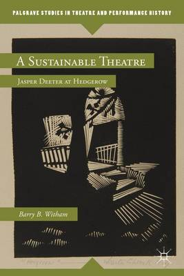 A Sustainable Theatre: Jasper Deeter at Hedgerow - Palgrave Studies in Theatre and Performance History (Hardback)
