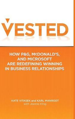 Vested: How P&G, McDonald's, and Microsoft are Redefining Winning in Business Relationships (Hardback)