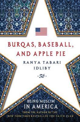 Burqas, Baseball, and Apple Pie: Being Muslim in America (Hardback)