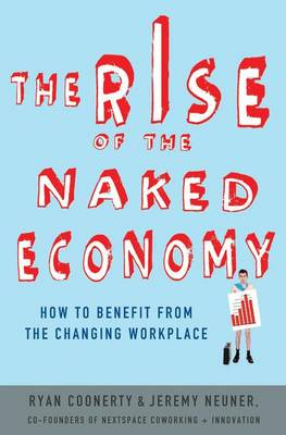 The Rise of the Naked Economy: How to Benefit from the Changing Workplace (Hardback)
