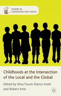 Childhoods at the Intersection of the Local and the Global - Studies in Childhood and Youth (Hardback)