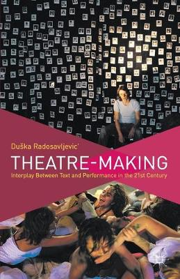 Theatre-Making: Interplay Between Text and Performance in the 21st Century (Paperback)