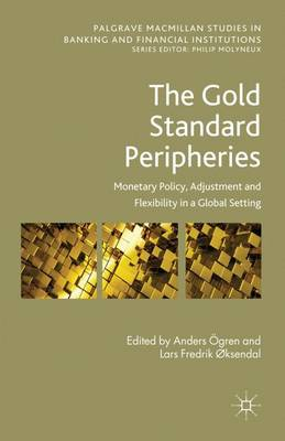 The Gold Standard Peripheries: Monetary Policy, Adjustment and Flexibility in a Global Setting - Palgrave Macmillan Studies in Banking and Financial Institutions (Hardback)