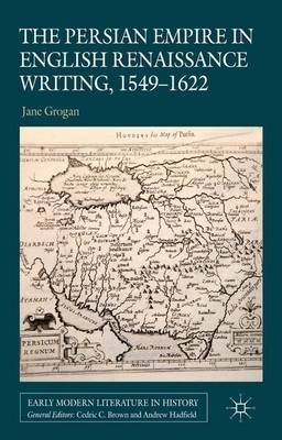 The Persian Empire in English Renaissance Writing, 1549-1622 - Early Modern Literature in History (Hardback)