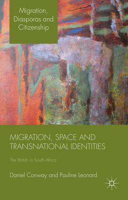 Migration, Space and Transnational Identities: The British in South Africa - Migration, Diasporas and Citizenship (Hardback)