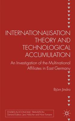 Internationalisation Theory and Technological Accumulation: An Investigation of Multinational Affiliates in East Germany - Studies in Economic Transition (Hardback)