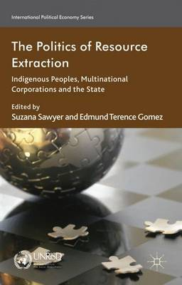 The Politics of Resource Extraction: Indigenous Peoples, Multinational Corporations and the State - International Political Economy Series (Hardback)