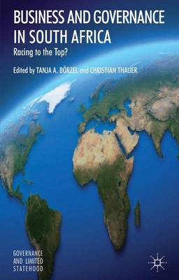 Business and Governance in South Africa: Racing to the Top? - Governance and Limited Statehood (Hardback)