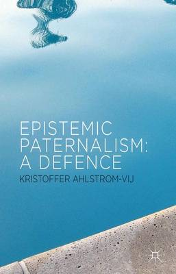 Epistemic Paternalism: A Defence (Hardback)