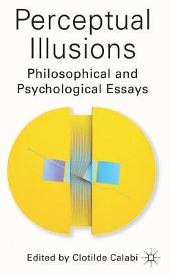 Perceptual Illusions: Philosophical and Psychological Essays (Hardback)