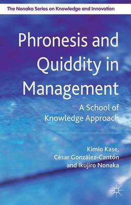 Phronesis and Quiddity in Management: A School of Knowledge Approach - The Nonaka Series on Knowledge and Innovation (Hardback)