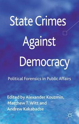 State Crimes Against Democracy: Political Forensics in Public Affairs (Hardback)