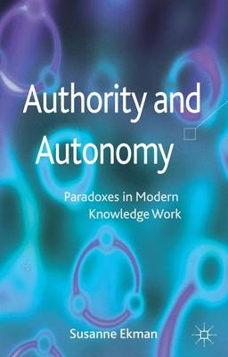 Authority and Autonomy: Paradoxes in Modern Knowledge Work (Hardback)
