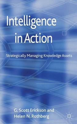 Intelligence in Action: Strategically Managing Knowledge Assets (Hardback)