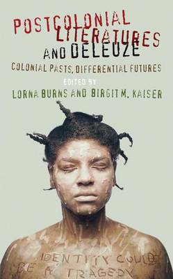 Postcolonial Literatures and Deleuze: Colonial Pasts, Differential Futures (Hardback)