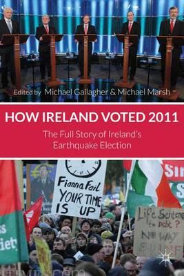How Ireland Voted 2011: The Full Story of Ireland's Earthquake Election (Hardback)