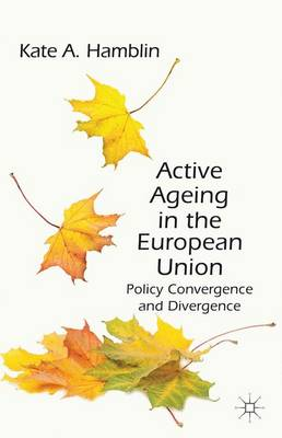Active Ageing in the European Union: Policy Convergence and Divergence (Hardback)