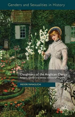 Daughters of the Anglican Clergy: Religion, Gender and Identity in Victorian England - Genders and Sexualities in History (Hardback)