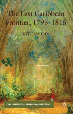The Last Caribbean Frontier, 1795-1815 - Cambridge Imperial and Post-Colonial Studies Series (Hardback)