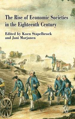 The Rise of Economic Societies in the Eighteenth Century: Patriotic Reform in Europe and North America (Hardback)